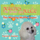 Peaches the Private Eye Poodle: The Missing Muffin Caper by Pat Hamilton, Patricia D Hamilton (Paperback / softback, 2008)
