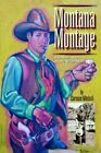 Montana Montage Memoir of a Dude Wrangler 9780595378456 by Clarence Mitchell