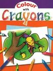 Colour with Crayons by Sterling Publishers Pvt.Ltd (Paperback, 2013)
