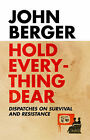 Hold Everything Dear: Dispatches on Survival and Resistance by John Berger (Paperback, 2008)