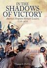 In the Shadows of Victory: America's Forgotten Military Leaders, 1776-1876 by Thomas Phillips (Hardback, 2016)