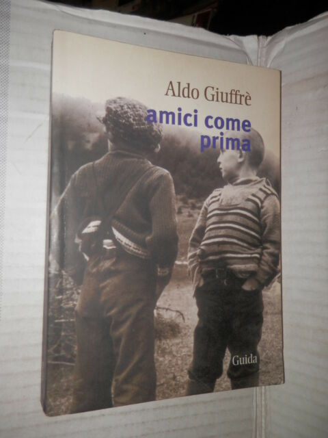AMICI COME PRIMA Aldo Giuffre Guida 2003 Orizzonti storia contemporanea libro di