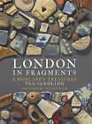 London in Fragments: A Mudlark's Treasures by Ted Sandling (Hardback, 2016)