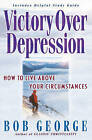 Victory over Depression: How to Live above Your Circumstances by Bob George (Paperback, 2001)