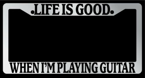 "Chrome License Plate Frame /""Life Is Good When I/'m Playing Guitar/"" Auto"