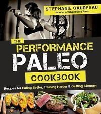 The Performance Paleo Cookbook: Recipes for Training Harder, Getting Stronger an
