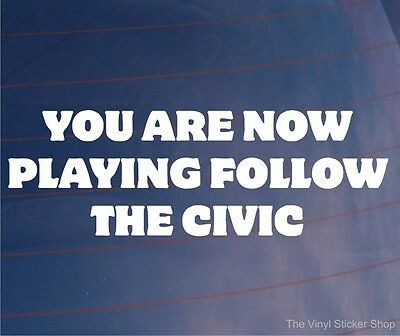 YOU ARE NOW PLAYING FOLLOW THE CIVIC Funny/Novelty Car/Window/Bumper Sticker