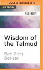 The Wisdom: Wisdom of the Talmud by Ben Zion Bokser (2016, MP3 CD, Unabridged)