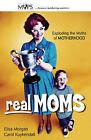 Real Moms: Exploding the Myths of Motherhood by Elisa Morgan, Carol Kuykendall (Paperback, 2002)