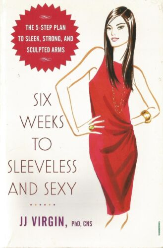 1 of 1 - Six Weeks to Sleeveless and Sexy: The 5-Step Plan to Sleek, Sculptured Arms pb