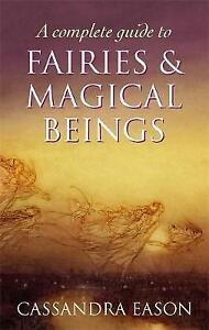 A Complete Guide to Fairies and Magical Beings by Cassandra Eason (Paperback, 20