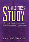 A Wilderness Study by Dr Claudette King (Paperback / softback, 2010)