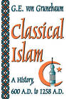Classical Islam: A History, 600 A.D. to 1258 A.D. by Gustave E. von Grunebaum (Paperback, 2005)