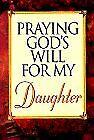 Praying God s Will for My Daughter  Praying God s Will Series