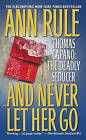 And Never Let Her Go by Ann Rule (Paperback)