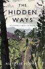 The Hidden Ways: Scotland's Forgotten Roads by Alistair Moffat (Hardback, 2017)