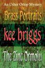Brass Portraits & The Zinc Ormolu 9780595466191 by Kee Briggs Book