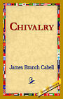 Chivalry by James Branch Cabell (Hardback, 2006)