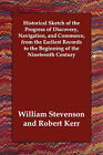 Historical Sketch of the Progress of Discovery, Navigation, and Commerce, from the Earliest Records to the Beginning of the Nineteenth Century by William Stevenson (Paperback / softback, 2006)