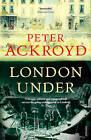 London Under by Peter Ackroyd (Paperback, 2012)