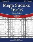 Mega Sudoku 16x16 Large Print - Medium - Volume 58 - 276 Logic Puzzles by Nick Snels (Paperback / softback, 2014)