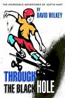 Through The Black Hole The Incredible Adventures of Justin Hart 9780595294978