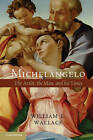 Michelangelo: The Artist, the Man and His Times by William E. Wallace (Paperback, 2011)