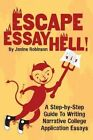 Escape Essay Hell!: A Step-By-Step Guide to Writing Narrative College Application Essays by Janine W Robinson (Paperback / softback, 2013)