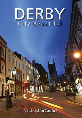 1 of 1 - Derby: City Beautiful, Jan Campbell, Alistair Campbell, New Book