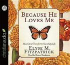 Because He Loves Me: How Christ Transforms Our Daily Life by Elyse M Fitzpatrick (CD-Audio, 2012)