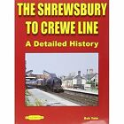 The Shrewsbury to Crewe Line a Detailed History by Bob Yate 9781909625334