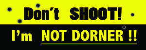 Don-039-t-Shoot-I-039-m-NOT-DORNER-Bumper-sticker