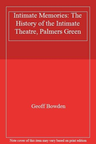 Intimate Memories: The History of the Intimate Theatre, Palmers Green,Geoff Bow