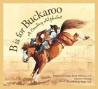 Sports: B Is for Buckaroo : A Cowboy Alphabet by Gleaves Whitney and Louise Doak Whitney (2003, Hardcover, Revised)