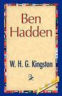 Ben Hadden by William H G Kingston, W H G Kingston (Paperback / softback, 2008)
