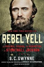 Rebel Yell : The Violence, Passion, and Redemption of Stonewall Jackson by S. C. Gwynne (2014, Hardcover)