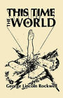 This Time The World by George Lincoln Rockwell (Hardback, 2004)