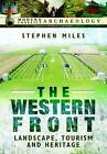 The Western Front: Landscape, Tourism and Heritage by Stephen Thomas Miles (Hardback, 2016)