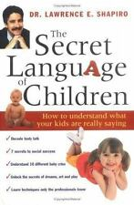 The Secret Language of Children: How to Understand What Your Kids are Really Sa