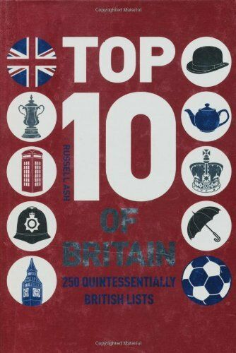 1 of 1 - Top 10 of Britain: 250 quintessentially British lists, Ash, Russell, New Book