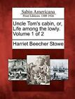 Uncle Tom's Cabin, Or, Life Among the Lowly. Volume 1 of 2 by Professor Harriet Beecher Stowe (Paperback / softback, 2012)