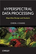 Hyperspectral Data Processing : Algorithm Design and Analysis by Chein-I...