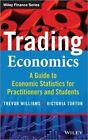 Trading Economics: A Guide to the Use of Economic Statistics for Traders & Practitioners: A Guide to Economic Statistics for Practitioners and Students by Trevor Williams, Victoria Turton (Hardback, 2014)