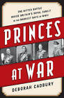 Princes at War: The Bitter Battle Inside Britain's Royal Family in the Darkest Days of WWII by Deborah Cadbury (Hardback, 2015)