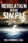 Revelation Made Simple by Rev Raymond D Hill (Paperback / softback, 2013)