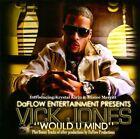 Would U Mind [Slipcase] by Vick Jones (CD, 2011, Daflow Entertainment)