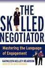 The Skilled Negotiator: Mastering the Language of Engagement by Kathleen Kelley Reardon (Paperback, 2004)