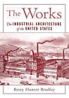 The Works: The Industrial Architecture of the United States by Betsy Hunter Bradley (Hardback, 1998)