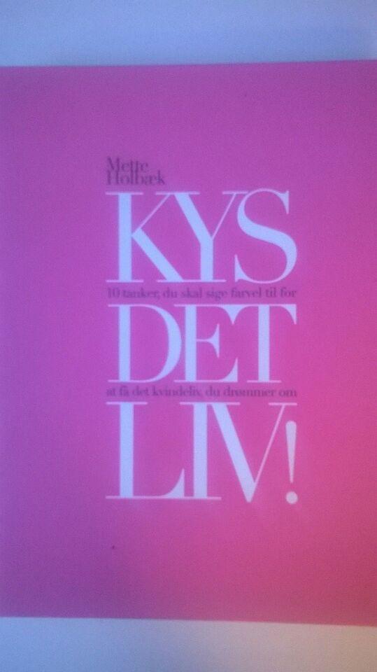KYS DET LIV!, Mette Holbæk, emne: personlig udvikling