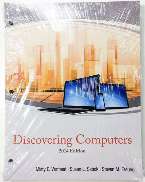 Enhanced Discovering Computers By Susan L Sebok Mark Frydenberg Steven M Freund Jennifer Campbell And Misty E Vermaat 2014 Paperback